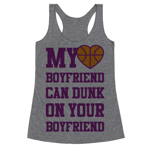 My Boyfriend Can Dunk On Your Boyfriend Racerback Tank Top