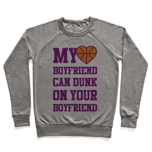 My Boyfriend Can Dunk On Your Boyfriend Pullover