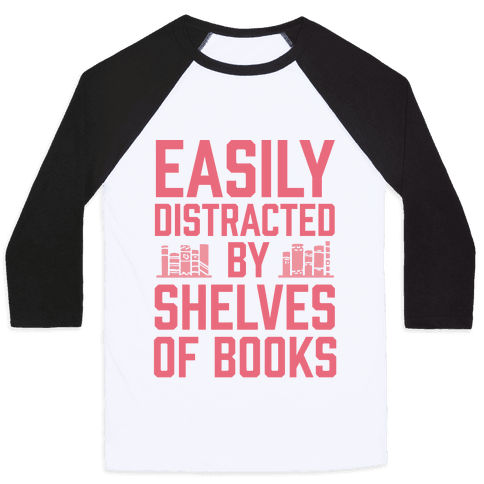 Easily Distracted By Shelves Of Books Baseball Tee
