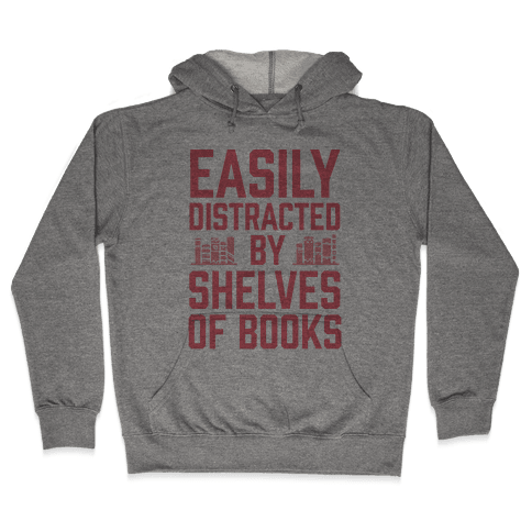 Easily Distracted By Shelves Of Books Hooded Sweatshirt