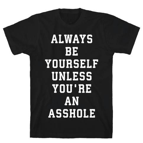 Always Be Yourself Unless You're An Asshole Mens T-Shirt