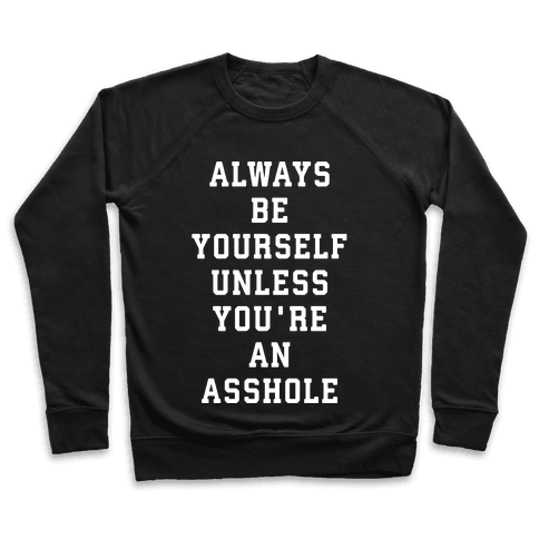Always Be Yourself Unless You're An Asshole Pullover