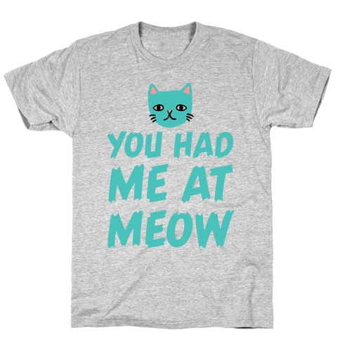 You Had Me At Meow T-Shirt