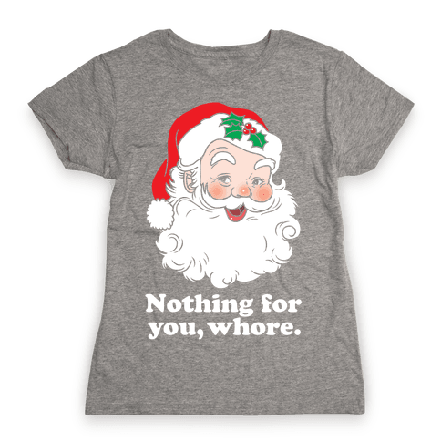 Nothing For You, Whore Womens T-Shirt