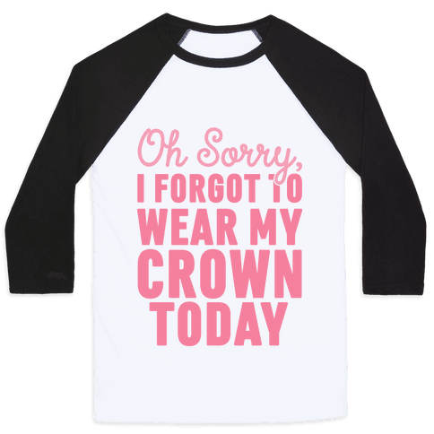 Oh Sorry, I Forgot to Wear My Crown Today
