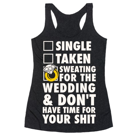 Sweating for the Wedding and Don't Have Time For Your Shit Racerback Tank Top