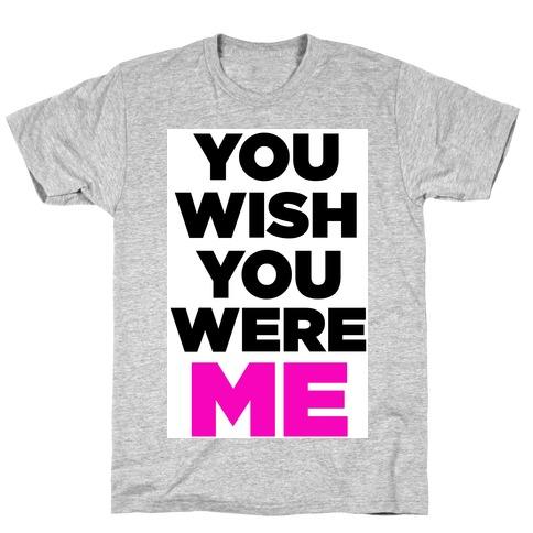 You Wish You Were ME! T-Shirt