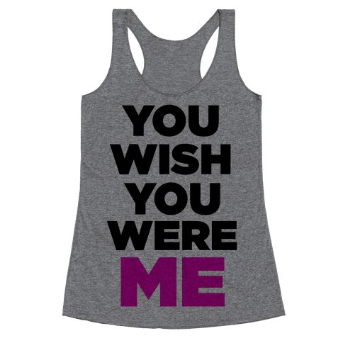 You Wish You Were ME! Racerback Tank Top