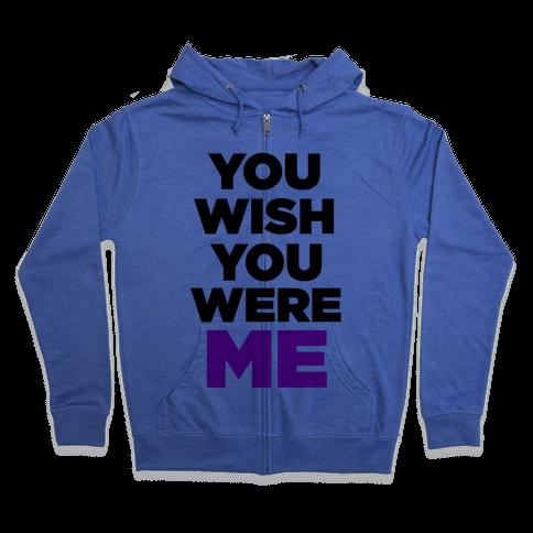 You Wish You Were ME! Zip Hoodie