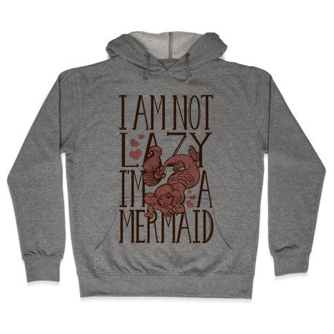 I Am Not Lazy. I'm a Mermaid! Hooded Sweatshirt