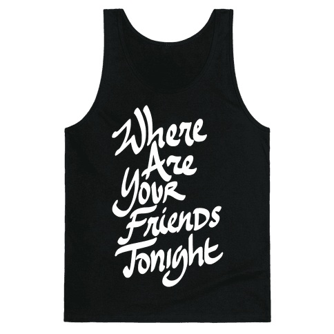 Where Are Your Friends Tonight Tank Top
