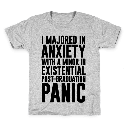 I Majored In Anxiety With A Minor In Existential Post-Graduation Panic Kids T-Shirt