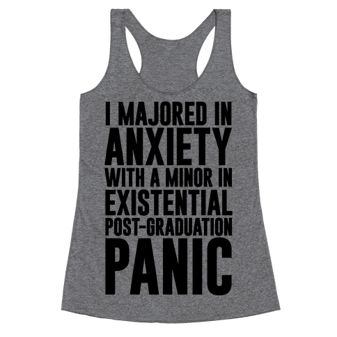 I Majored In Anxiety With A Minor In Existential Post-Graduation Panic Racerback Tank Top