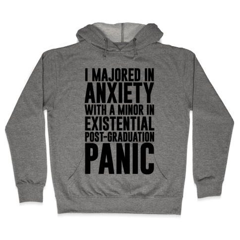 I Majored In Anxiety With A Minor In Existential Post-Graduation Panic Hooded Sweatshirt