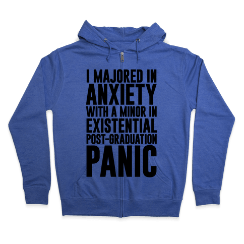 I Majored In Anxiety With A Minor In Existential Post-Graduation Panic Zip Hoodie