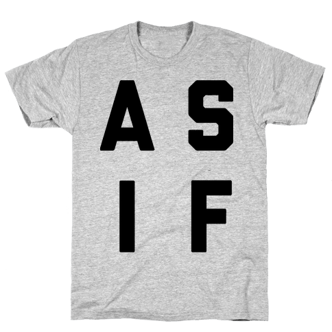 As If Mens T-Shirt