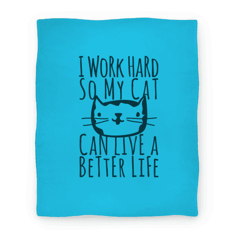 I Work Hard So My Cat Can Live A Better Life Blanket