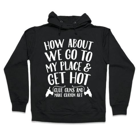 How About We Go to My Place and Get Hot... Glue Guns and Make Crayon Art Hooded Sweatshirt