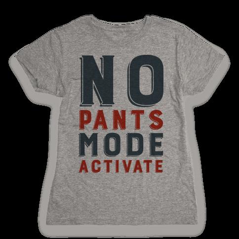 No Pants Mode Activate Womens T-Shirt