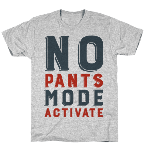 No Pants Mode Activate Mens T-Shirt