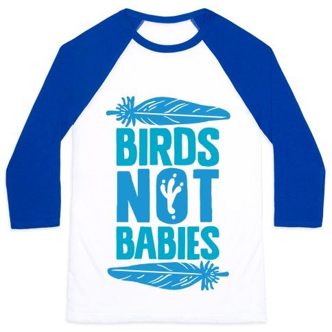 Birds Not Babies Baseball Tee