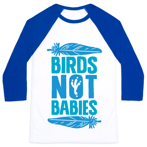 Birds Not Babies Baseball Tee