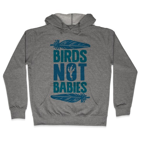 Birds Not Babies Hooded Sweatshirt