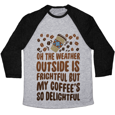 Oh The Weather Outside Is Frightful But My Tea Is So Delightful Baseball Tee