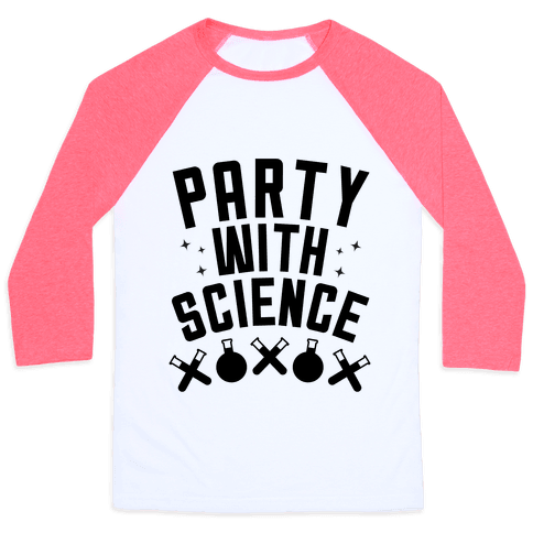 Party With Science! Baseball Tee