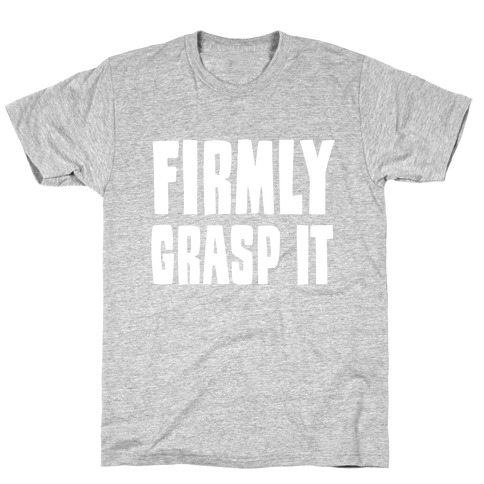 Firmly Grasp It T-Shirt