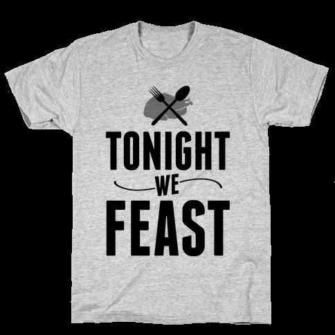 Tonight we FEAST.  Mens T-Shirt