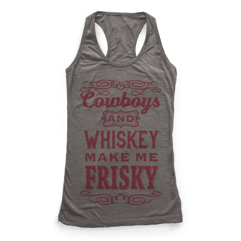 Cowboys and Whiskey Makes Me Frisky Racerback Tank Top