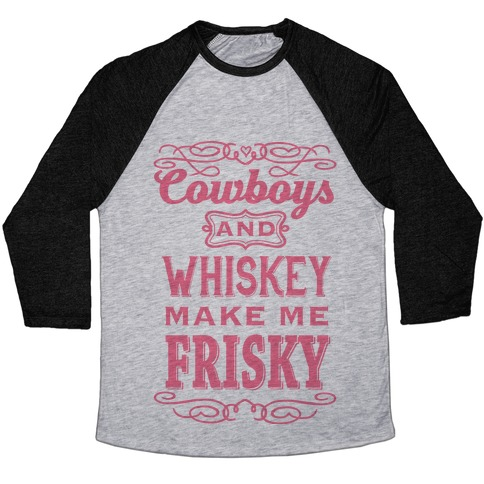 Cowboys and Whiskey Makes Me Frisky Baseball Tee