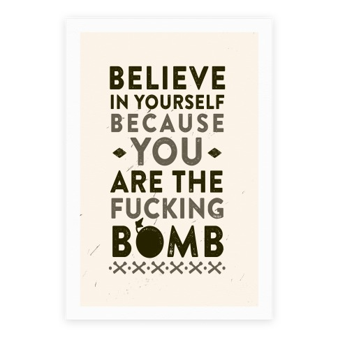 Believe In Yourself Because You Are The F***ing Bomb Poster