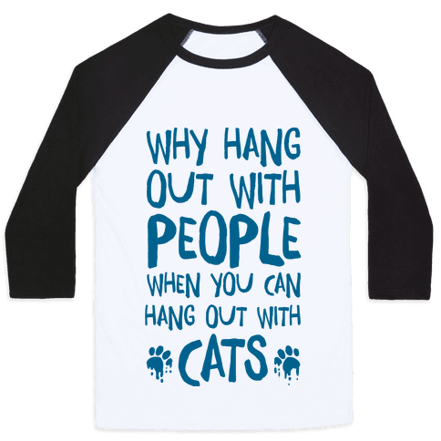 Why Hang Out With People When You Can Hang Out WIth Cats Baseball Tee