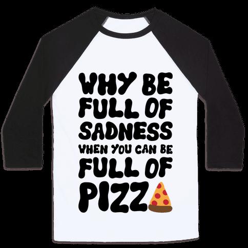 Full Of Pizza Not Sadness Baseball Tee