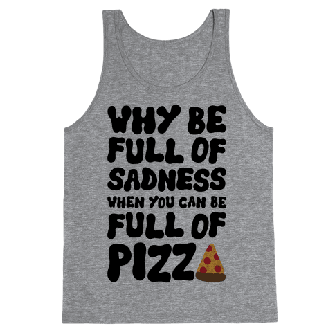 Full Of Pizza Not Sadness Tank Top