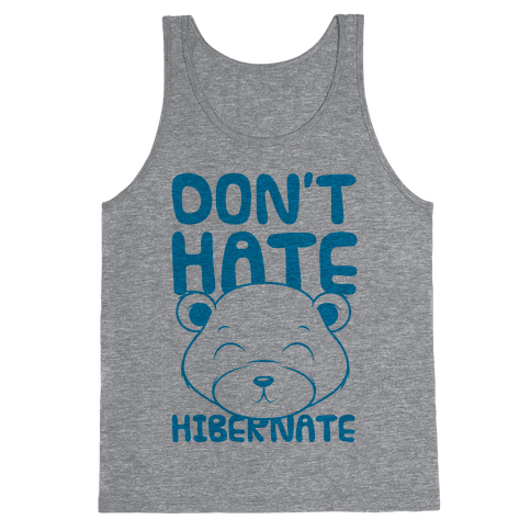 Don't Hate Hibernate Tank Top