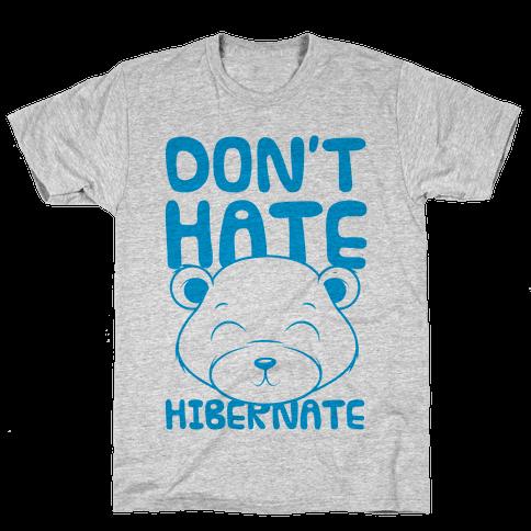 Don't Hate Hibernate Mens T-Shirt