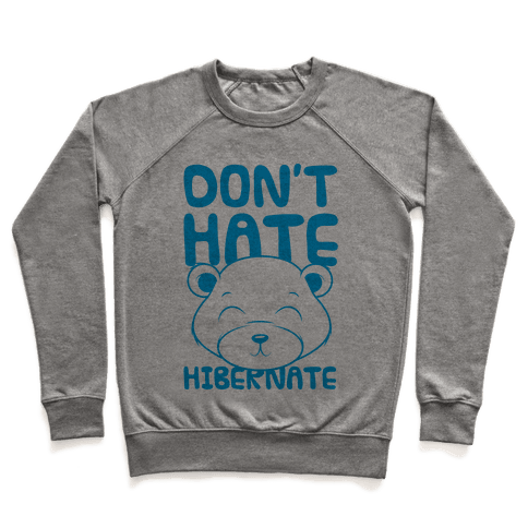 Don't Hate Hibernate Pullover