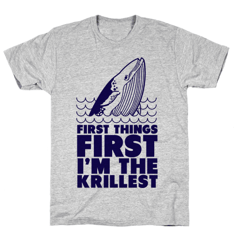 First Things First I'm the Krillest Mens T-Shirt