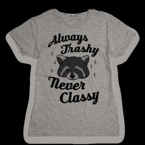 Always Trashy, Never Classy Womens T-Shirt