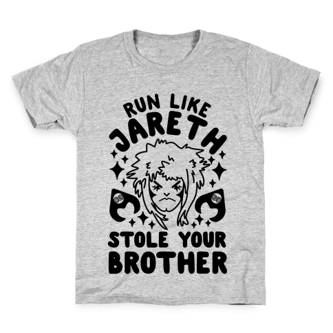 Run Like Jareth Stole Your Brother Kids T-Shirt