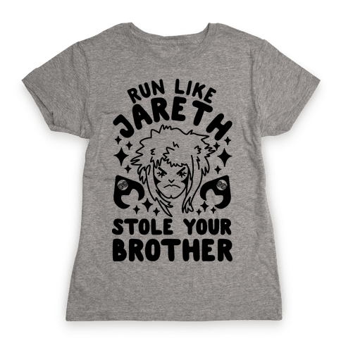 Run Like Jareth Stole Your Brother Womens T-Shirt