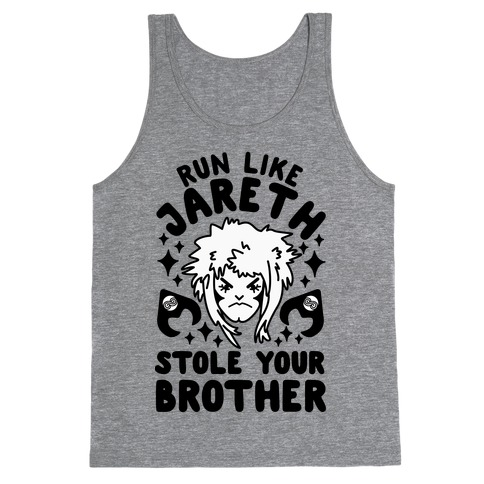 Run Like Jareth Stole Your Brother Tank Top