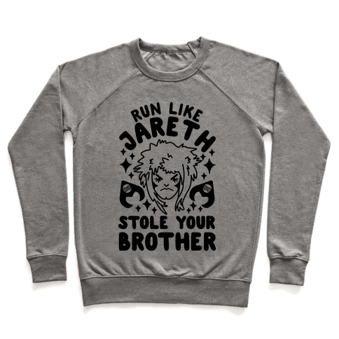 Run Like Jareth Stole Your Brother Pullover