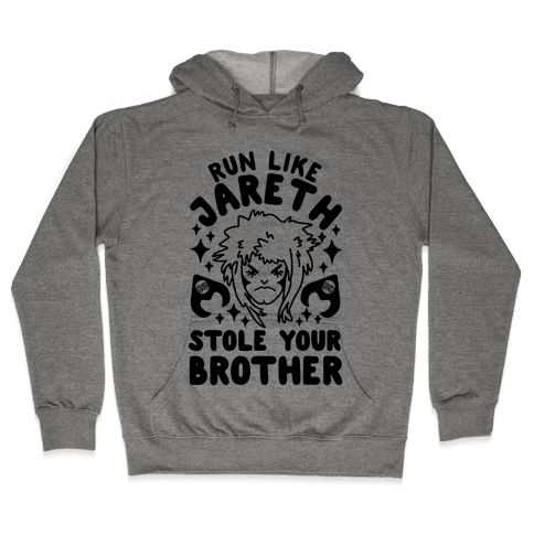 Run Like Jareth Stole Your Brother Hooded Sweatshirt
