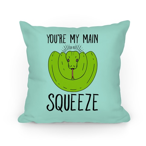 You're My Main Squeeze Pillow