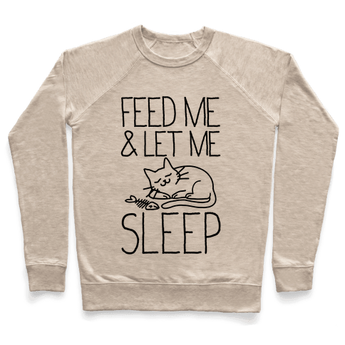 Feed Me and Let me Sleep Pullover