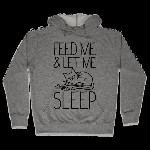 Feed Me and Let me Sleep Hooded Sweatshirt